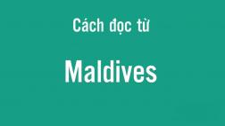 Cách phát âm từ Maldives thế nào?, cách đọc từ Maldives thế nào cho đúng?