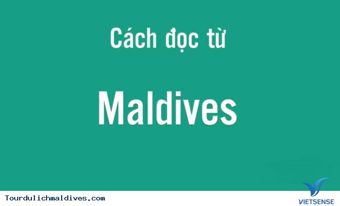 Cách phát âm từ Maldives thế nào?, cách đọc từ Maldives thế nào cho đúng? - Ảnh 1